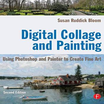 Digital Collage and Painting, Second Edition: Using