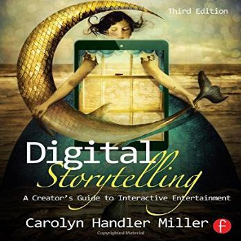 Digital Storytelling: A creator's guide to interactive
