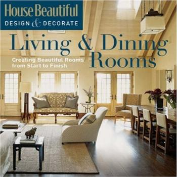 House Beautiful Design & Decorate: Living & Dining Rooms: