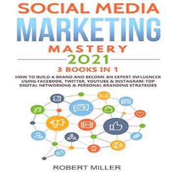Social Media Marketing Mastery 2021:3 BOOKS IN 1-How to