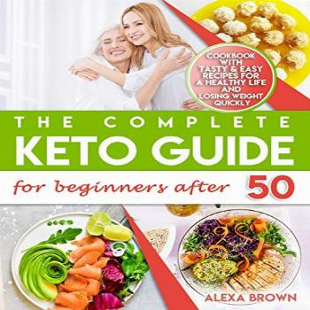 The Complete Keto Guide for Beginners after 50: Cookbook