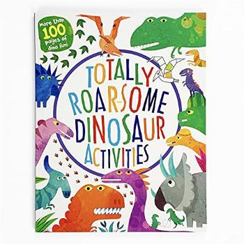 Totally Roarsome Dinosaur Activities - Over 100 Pages of