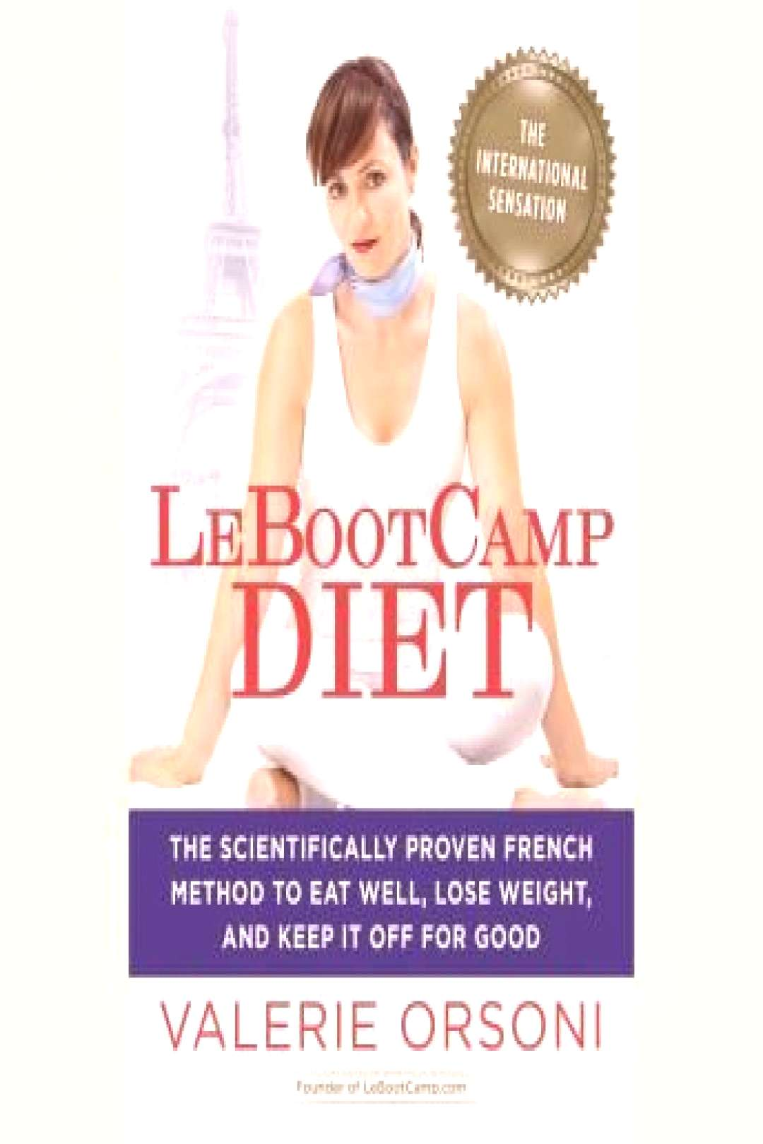 LeBootcamp Diet The Scientifically-Proven French Method to Eat Well, Lose Weight, and Keep i... Le