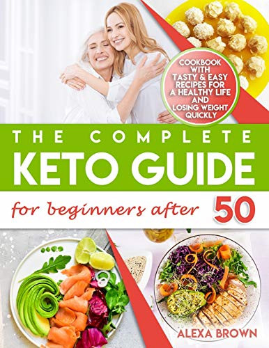 The Complete Keto Guide for Beginners after 50 Cookbook